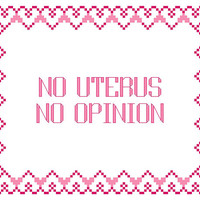 No Uterus No Opinion
