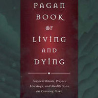 The Pagan Book of Living and Dying: Practical Rituals, Prayers, Blessings and...