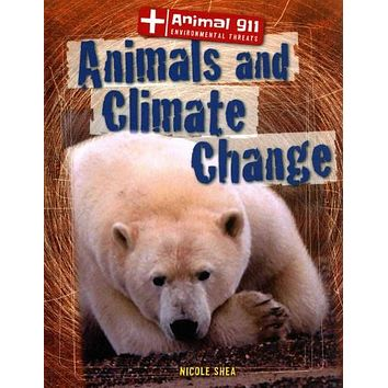 Animals and Climate Change (Animal 911: Environmental Threats)