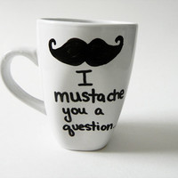 I mustache you a question... but I'll shave it for later - mug // hand-drawn/written