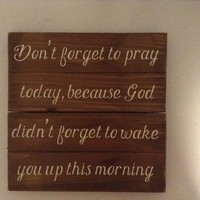Religious Rustic Wood Pallet Sign, Christian Wall Art, Don't Forget To Pray Today Because God Didn't Forget To Wake You Up This Morning