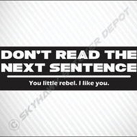 Don't Read The Next Sentence Funny Sticker Vinyl Decal - Joke Humour car truck Honda Acura Jeep Dodge GMC Off Road 4x4 JDM Lowered Drift VW
