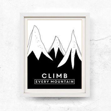 Climb every mountain, Quotes, Mountain print, Quotes, Black and white, Printable art, Mountain art, Mountain, Monocrome, 8x10, 11x14