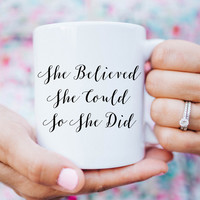 She believed she could so she did COFFEE CUP