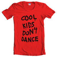 Cool Kids Don't Dance Women T-Shirt size S to 2XL tee color Red