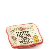 Home is Where Your Mom Is Trinket Dish                       - Francescas