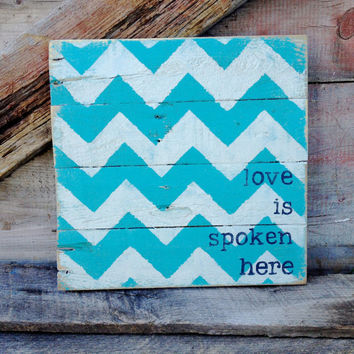 "Handmade Chevron Wood Pallet Sign ""Love Is Spoken Here"" Distressed Recycled Wood, Turquoise Home Decor Teen Cottage Chic Decor, Wall Hanging"