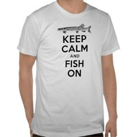 Keep Calm and Fish On Shirt from Zazzle.com