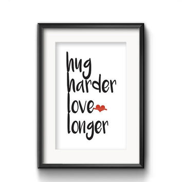 Printable Word Art, Love Quote Printable, Hug Harder Love Longer, Red Heart, Motivational Quote Print, Instant Download, Typography Print,