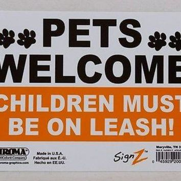 Pets Welcome Children Must Be On Leash 6x8 Inch Weather Resistant Novelty Sign