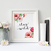 Stay Wild, Watercolor Flowers Digital Print, Wall Decor, Typography, Travel, Home Decor, Poster Art, Scandinavian, Flora