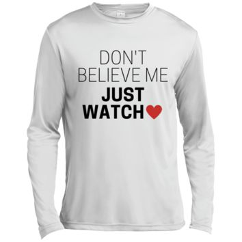 Don't Believe Me Just Watch Tall LS Moisture Absorbing T-Shirt