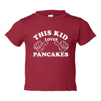 This Kid Loves Pancakes Funny Pancake Loving Kids T Shirt Sized From 6 Months To Youth XL Eggo Lovers Unite