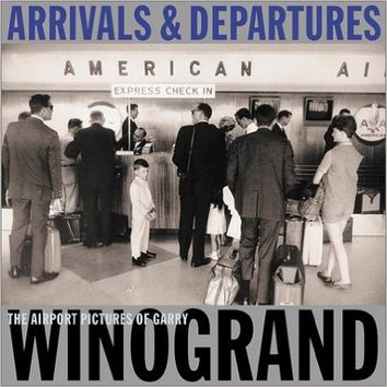 Arrivals & Departures: The Airport Pictures Of Garry Winogrand Hardcover – April, 2004