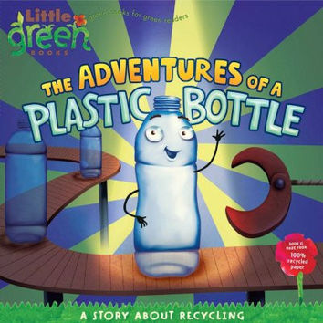 The Adventures of a Plastic Bottle: A Story About Recycling (Little Green)