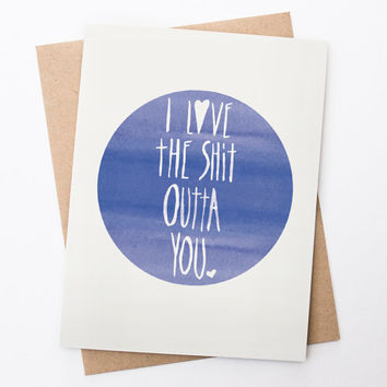 Funny Valentine Card - I Love the Sh*t Outta You