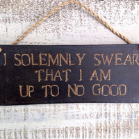 harry potter wood sign. i solemnly swear that i am up to no good.