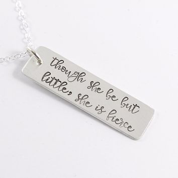 """Though she be but little, she is fierce"" - Rose Gold Filled, Gold Filled or Sterling Silver Necklace"