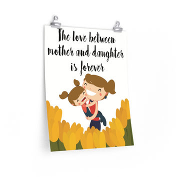 Mothers Day Gifts Poster The Love Between Mother and Daughter is Forever