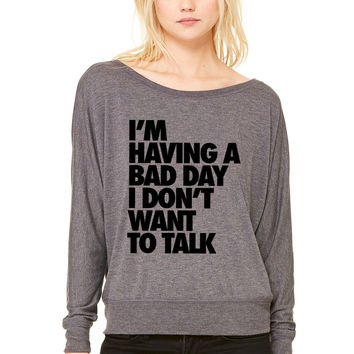 I'm Having A Bad Day Don't Talk To Me WOMEN'S FLOWY LONG SLEEVE OFF SHOULDER TEE