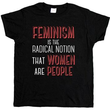 Feminism Is The Radical Notion That Women Are People -- Women's T-Shirt