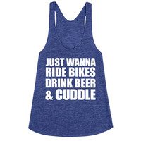 JUST WANNA RIDE BIKES DRINK BEER AND CUDDLE