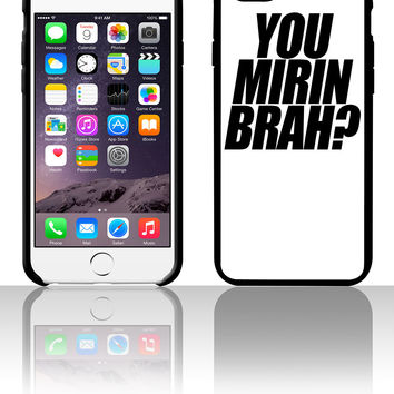 You Mirin Brah 5 5s 6 6plus phone cases