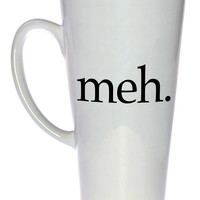 Meh Coffee or Tea Mug, Latte Size