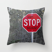 Don't STOP Believing Throw Pillow by Skye Zambrana | Society6