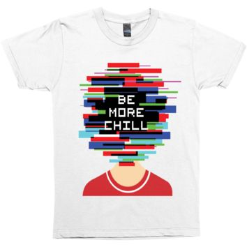 Be More Chill T-Shirt