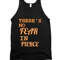 THERE'S NO FEAR IN FIERCE