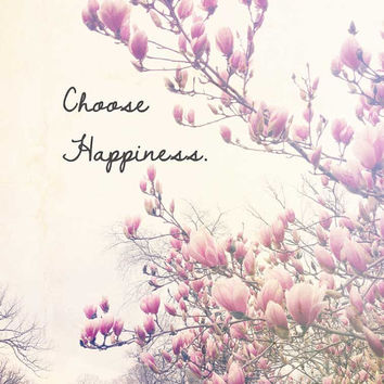 Choose Happiness . dreamy nature photography . spring . typographic print . magnolia flowers . typography . pink white . wall decor . 11x14