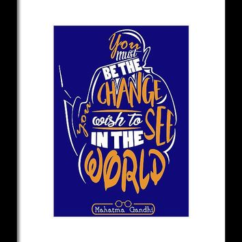 You Must Be The Change You Wish To See In The World Mahatma Gandhi Inspirational Quotes Framed Print
