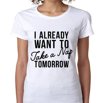 I Already Want To Take A Nap Tomorrow Crewneck Tee