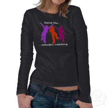 dancer, Dance like..., ...nobody's watching T Shirts from Zazzle.com