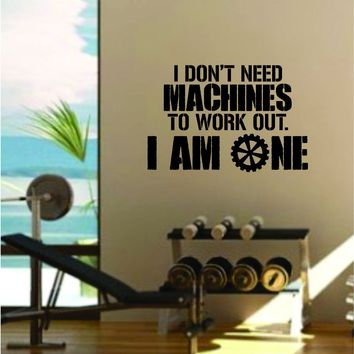 I Don't Need Machines I Am One Decal Sticker Wall Vinyl Art Wall Bedroom Room Decor Motivational Inspirational Teen Sports Gym Fitness