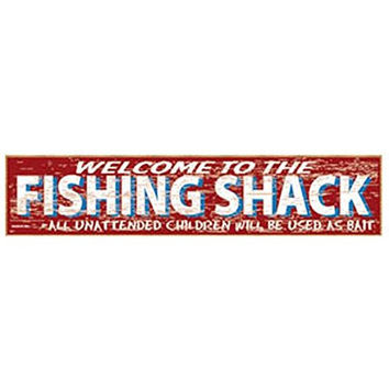 Welcome To The Fishing Shack - All Unattended Children Will Be Used As Bait - 17-3/4-in