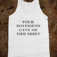 your boyfriend gave me this shirt