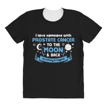 I Love Someone with Prostate Cancer to The Moon and Back to Infinity All Over Women's T-shirt
