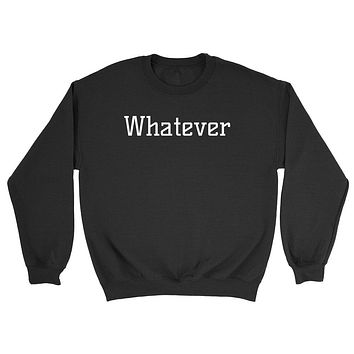 Whatever funny humor joke don't care lazy day laziness for him for her Crewneck Sweatshirt