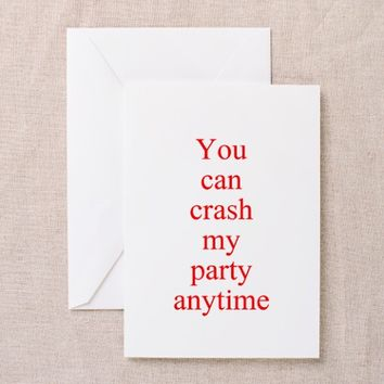 You can crash my party anytime Greeting Cards (Pk