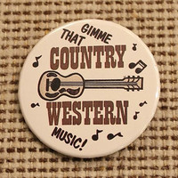 """Vintage PINBACK BUTTON - """"Gimme That Country Western Music!"""" 1980s Badge-A-Minit Pin"""
