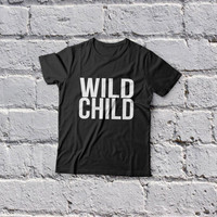Wild Child T-Shirt womens gifts womens girls tumblr funny slogan fangirls teens teenager girl gift girlfriends blogger cool fun quotes