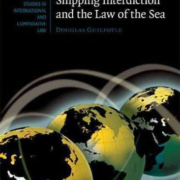 Shipping Interdiction and the Law of the Sea (Cambridge Studies in International and Comparative Law. New Series)