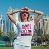 Yeah, No Dont Put Me Down For Cardio T-shirt