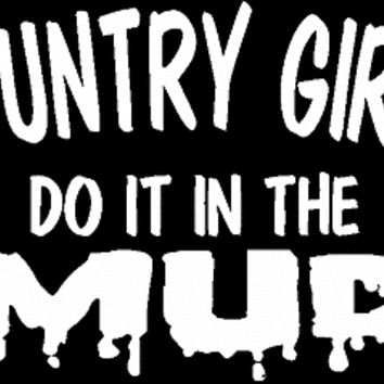 COUNTRY GIRLS DO IT IN THE MUD funny/humorous/birthday t-shirt