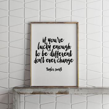 "don't ever change""Taylor Swift""best words,quotes,printable artwork,gift idea,dorm room decor,home decor,gift idea,gift for her"