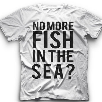 No More Fish In The Sea - T-Shirt -No More Fish In The Sea- Graphic - T