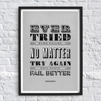 Ever tried. Ever failed. No matter. Try Again. Fail again. Fail better - Samuel Beckett Quote Typography Art Print