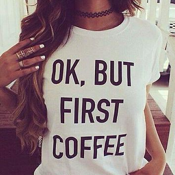 Women's Okay But Coffee First T-Shirt